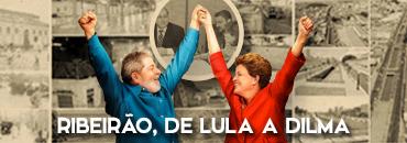 Ribeirão, de Lula a Dilma