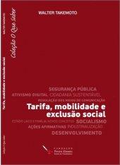 Tarifa, Exclusão Social e Mobilidade - Walter Takemoto - Coleção O Que Saber