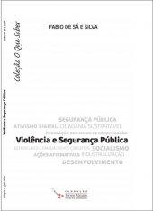 Violência e Segurança Pública - Fábio de Sá e Silva - Coleção O Que Saber
