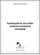 Alexandra Kollontai - Autobiografia de uma mulher comunista sexualmente emancipada