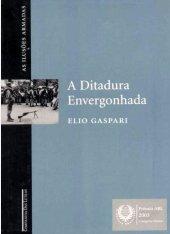 A Ditadura Envergonhada - Elio Gaspari - As Ilusões Armadas - Vol 1