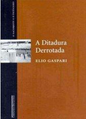 A Ditadura Derrotada - Elio Gaspari - O Sacerdote e o Feiticeiro - Vol. 3