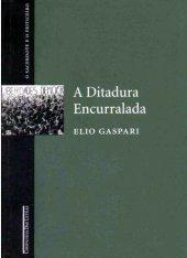 A Ditadura Encurralada - Elio Gaspari - O Sacerdote e o Feiticeiro - Vol. 4