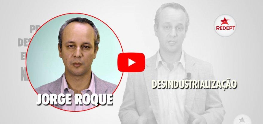 Jorge Roque: Desindustrialização