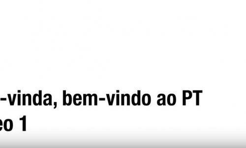 Bem-vindo, bem-vinda ao PT - Vídeo 1