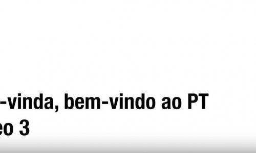 Bem-vindo, bem-vinda ao PT - Vídeo 3