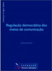 Regulação Democrática dos Meios de Comunicação - Jonas Valente - Coleção O Que Saber