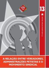 Caderno 13 - A relação entre vereadores, administradores e o movimento sindical - 2008