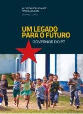 Um Legado para o Futuro | Governos do PT